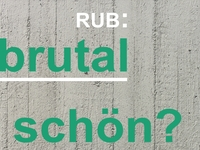 RUB: brutal schön?